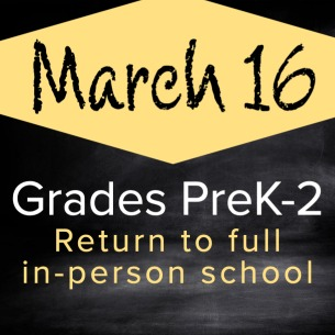PreK-2 Students Return to Fully In-Person School March 16